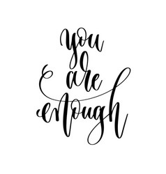 you are enough - hand lettering inscription text vector image