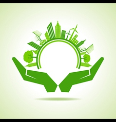 Ecology Concept - eco cityscape with hands vector image