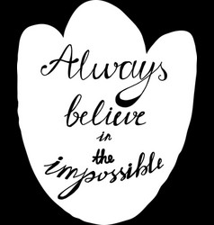 Poster always believe in impossible hand drawn vector