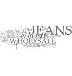 wholesale jeans are available online text word vector image