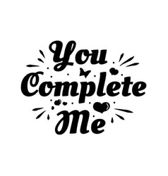 Love phrase you complete me hand drawn typography vector