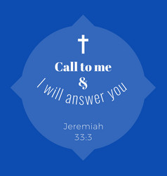 Biblical phrase from jeremiahcall to me vector