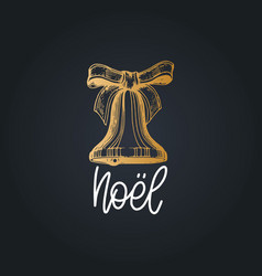 Noel translated from french christmas lettering on vector