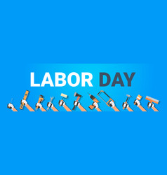 labor day poster with hands holding different vector image