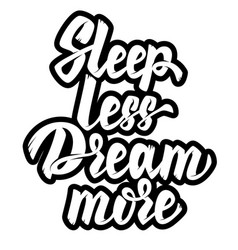 sleep less dream more lettering phrase on white vector image