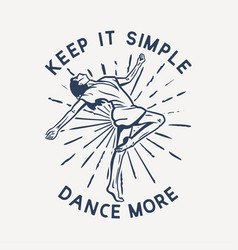 T shirt design keep it simple dance more vector