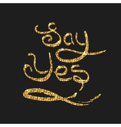 Say yes quote golden card Modern brush vector image vector image