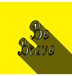 Hand drawn lettering be brave vector image