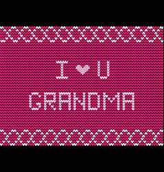 i love you grandma white knitted fabric script vector image