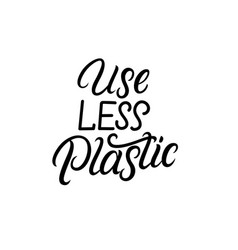 use less plastic hand written lettering vector image