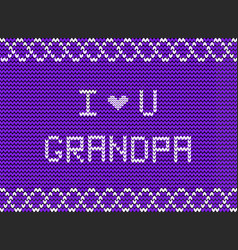 i love you grandpa white knitted fabric script vector image
