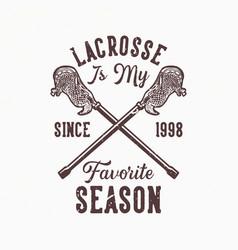 logo design lacrosse is my favorite season since vector image