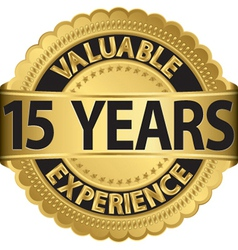 Valuable 15 years of experience golden label with vector image vector image