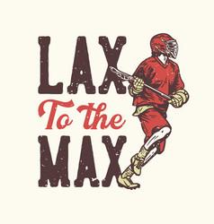 T-shirt design slogan typography lax to max vector