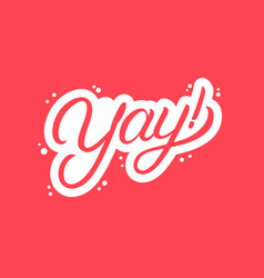 yay hand written lettering vector image