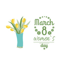 Greeting for ladies 8 march yellow tulips vector