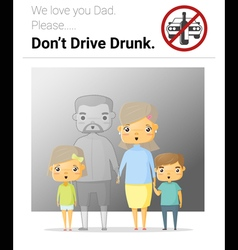 Family campaign daddy dont drive drunk vector image