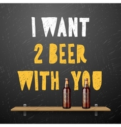 Drink beer i wont two beer with you vector