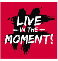 live in the moment vector image
