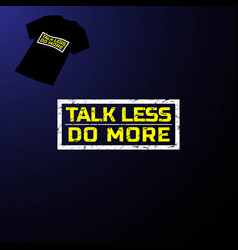talk less do more quote text font type word vector image