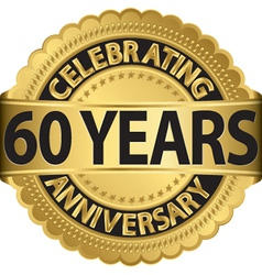 Celebrating 60 years anniversary golden label with vector image