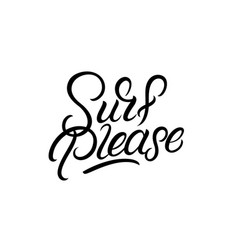surf please hand written lettering quote vector image