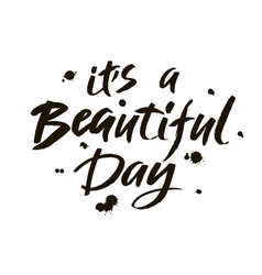 Its a beautiful day modern brush calligraphy vector