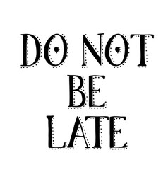 Do not be late stamp on white vector