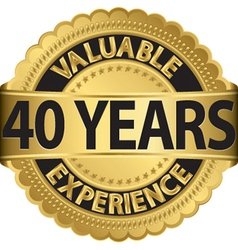 Valuable 40 years experience golden label vector
