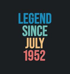 Legend since july 1952 - retro vintage birthday vector