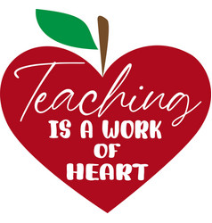 Teaching is a work heart isolated on white vector
