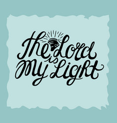 Hand lettering the lord is my light made near the vector