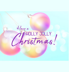 xmas greeting card with holographic baubles or vector image