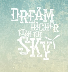 dream higher than sky quote typographical vector image