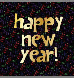 gold happy new year lettering on confetti vector image