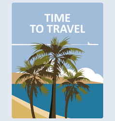 Time to travel poster holiday summer tropical vector