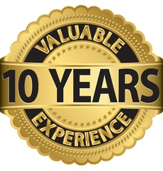 Valuable 10 years of experience golden label with vector