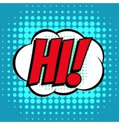 Hi comic book bubble text retro style vector image