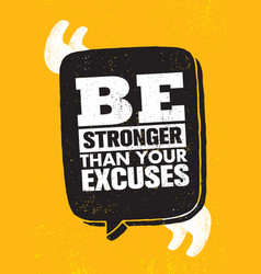 be stronger than your excuses inspiring creative vector image
