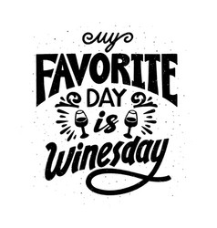 Wine quote my favorite day is winesday handdrawn vector