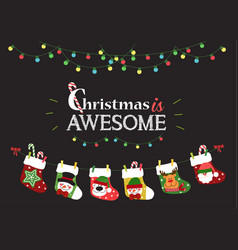 Christmas is awesome with stockings and holiday vector