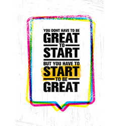 you do not have to be great to start but you have vector image vector image