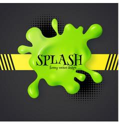 Slime and color splash 3d element funny grunge vector