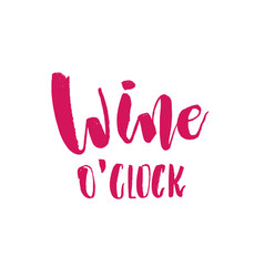 Wine oclock funny handwritten lettering quote vector