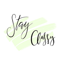 Stay classy fashion handwritten lettering quote vector
