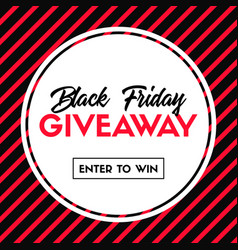 black friday giveaway enter to win banner vector image