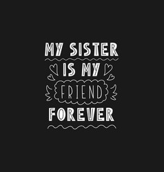 lettering phrase - my sister is my friend forever vector image