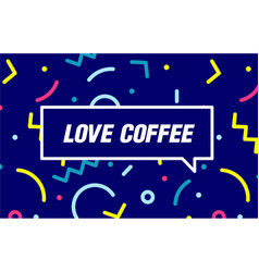 Love coffee in design banner template for vector