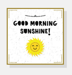 Cute good morning sunshine cut font greeting card vector