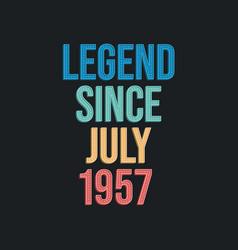 Legend since july 1957 - retro vintage birthday vector